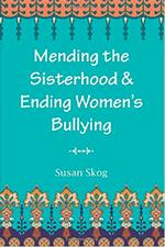 Mending the Sisterhood and Ending Women's Bullying